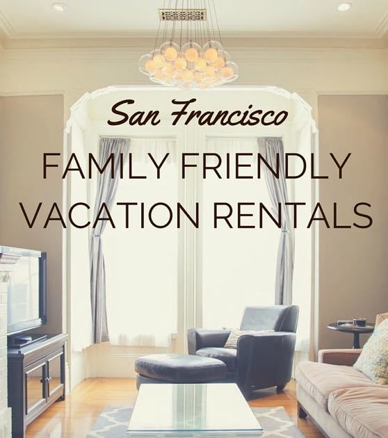 Condo For Rent San Francisco: 5 Lovely Family Friendly Vacation Rentals In San Francisco
